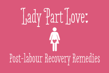 Lady Part Love: Post Labour Recovery Remedies thumbnail