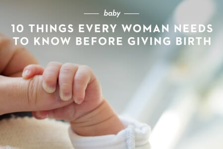 10 Things Every Woman Needs to Know Before Giving Birth thumbnail