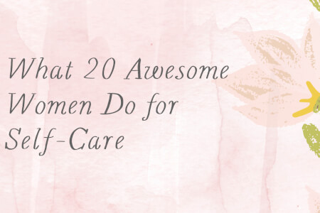 What 20 Awesome Women Do for Self-Care thumbnail