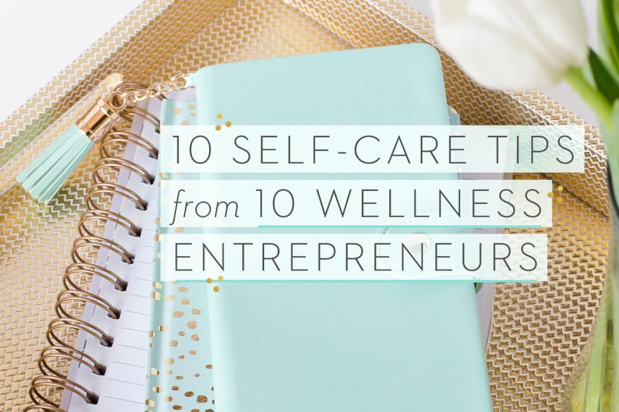 10 Self-Care Tips From 10 Wellness Entrepreneurs thumbnail